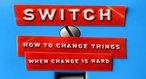 Leading a Switch: How to Change Things When Change is Hard